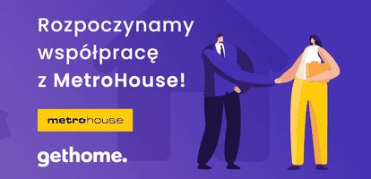 Współpraca z MetroHouse rozpoczęta! Od teraz oferty operatora największej w Polsce sieci biur nieruchomości dostępne na GetHome.pl!